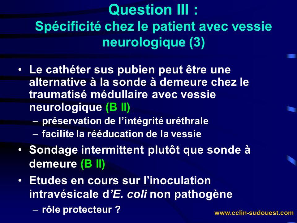 www.cclin-sudouest.com Question III : Spécificité chez le patient avec vessie neurologique (3) Le cathéter sus pubien peut être une alternative à la s