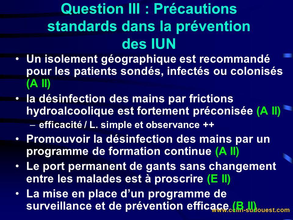 www.cclin-sudouest.com Question III : Précautions standards dans la prévention des IUN Un isolement géographique est recommandé pour les patients sond