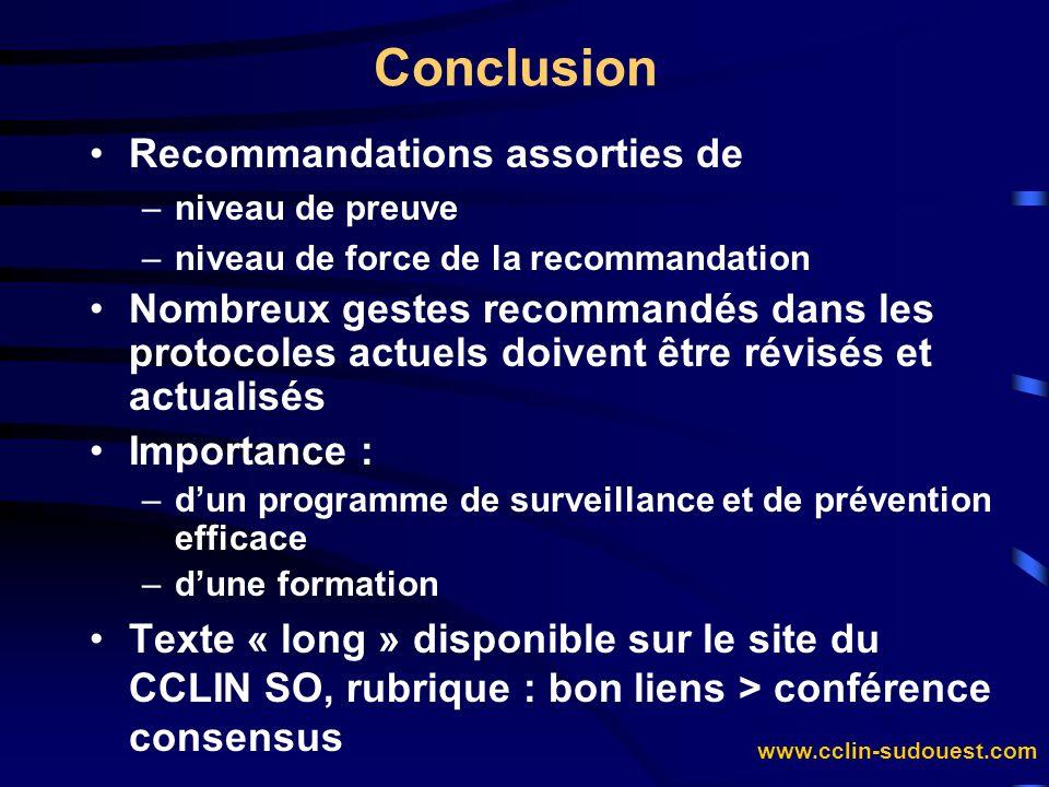 www.cclin-sudouest.com Conclusion Recommandations assorties de –niveau de preuve –niveau de force de la recommandation Nombreux gestes recommandés dan