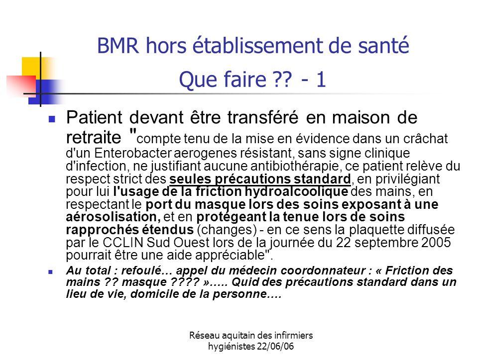 Réseau aquitain des infirmiers hygiénistes 22/06/06 BMR hors établissement de santé Que faire ?? - 1 Patient devant être transféré en maison de retrai