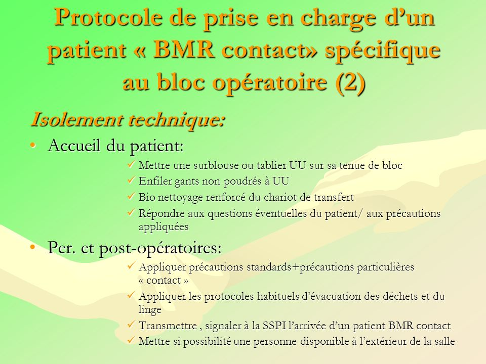 Protocole de prise en charge dun patient « BMR contact» spécifique au bloc opératoire (2) Isolement technique: Accueil du patient:Accueil du patient: