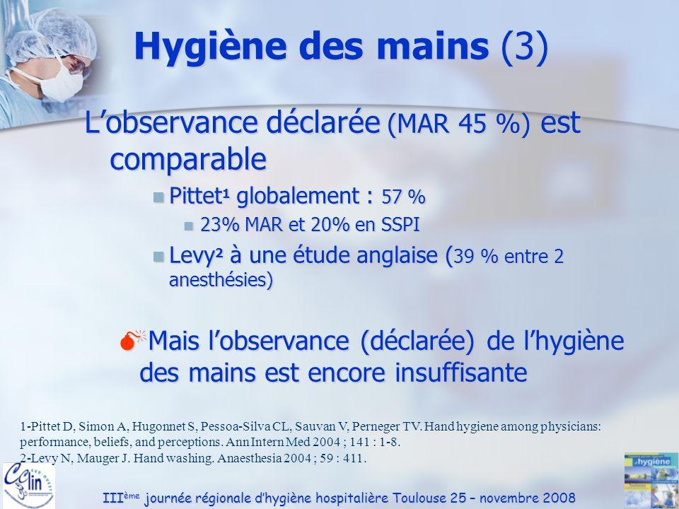 III ème journée régionale dhygiène hospitalière Toulouse 25 – novembre 2008 Lobservance déclarée (MAR 45 %) est comparable Pittet 1 globalement : 57 %