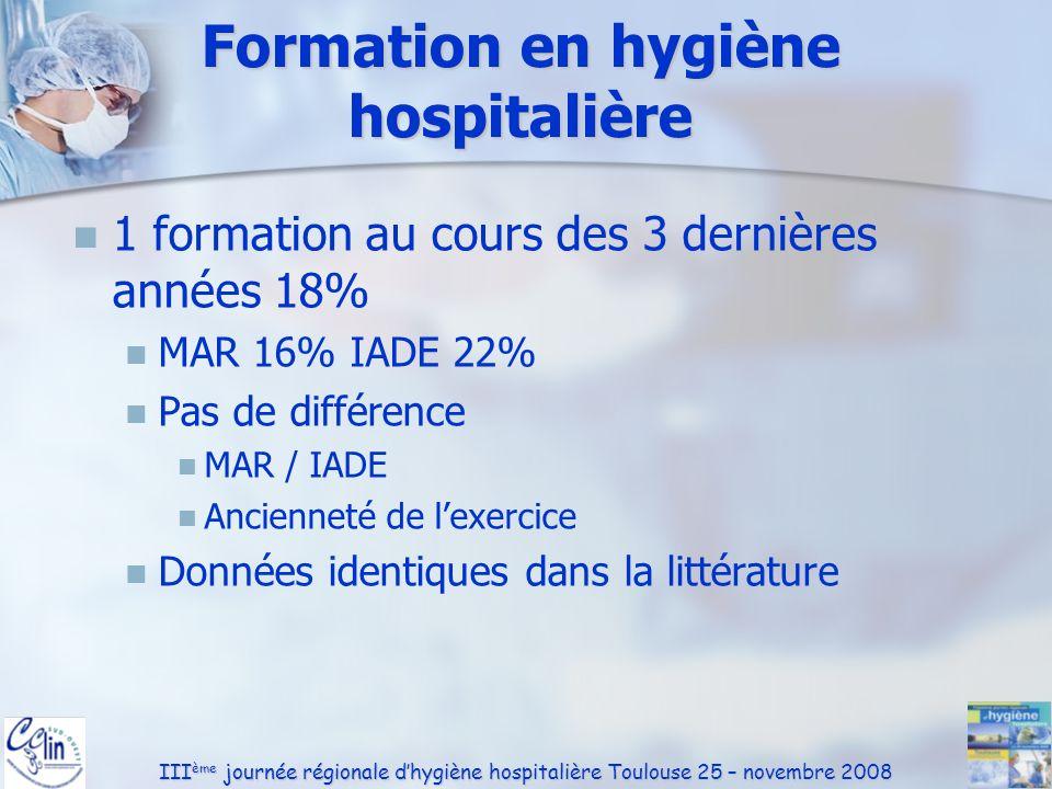 III ème journée régionale dhygiène hospitalière Toulouse 25 – novembre 2008 Formation en hygiène hospitalière 1 formation au cours des 3 dernières ann