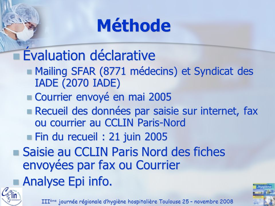 III ème journée régionale dhygiène hospitalière Toulouse 25 – novembre 2008 Méthode Évaluation déclarative Évaluation déclarative Mailing SFAR (8771 m