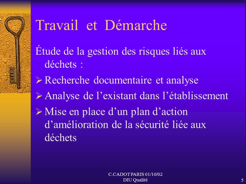 C.CADOT PARIS 01/10/02 DIU Qualité4 Objectif Réaliser létude dune organisation complexe et qui concerne de nombreux acteurs hospitaliers à travers le
