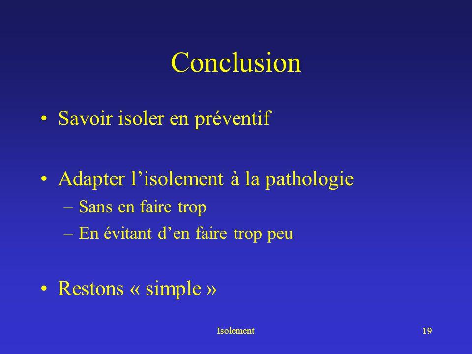 Isolement19 Conclusion Savoir isoler en préventif Adapter lisolement à la pathologie –Sans en faire trop –En évitant den faire trop peu Restons « simp