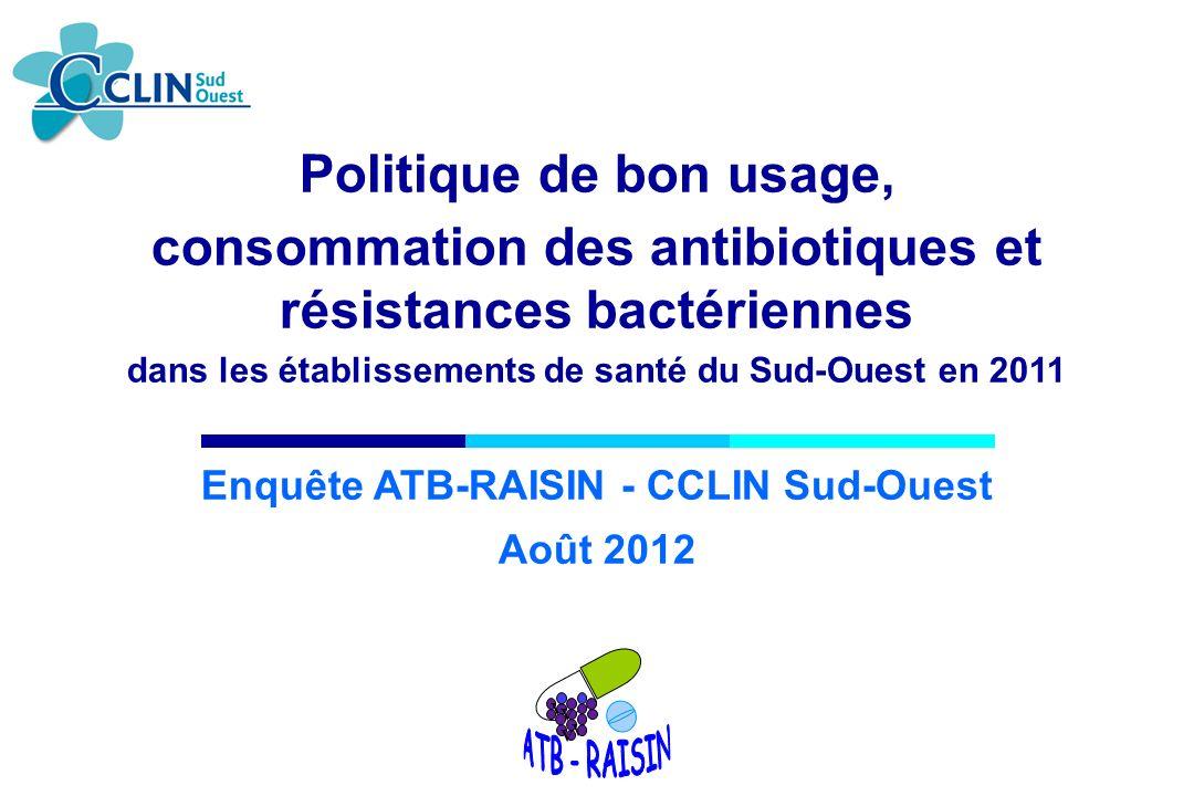 Politique de bon usage, consommation des antibiotiques et résistances bactériennes dans les établissements de santé du Sud-Ouest en 2011 Enquête ATB-R