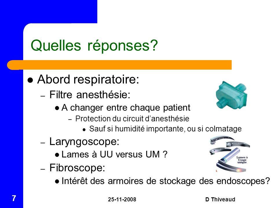 25-11-2008D Thiveaud 7 Quelles réponses? Abord respiratoire: – Filtre anesthésie: A changer entre chaque patient – Protection du circuit danesthésie S