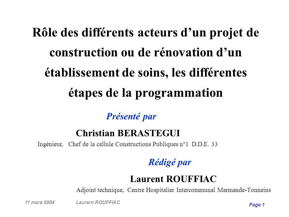 11 mars 2004Laurent ROUFFIAC Page 32 Phases de lopération de travaux Engagement de lopération Diagnostic ou Concours sur esquisse Choix dun maître doeuvre PROGRAMME D.C.E.