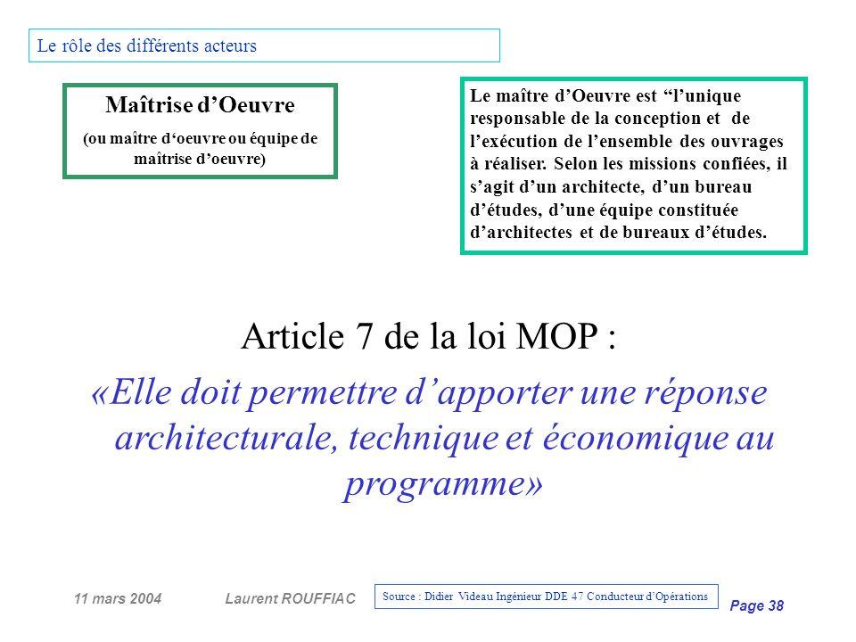 11 mars 2004Laurent ROUFFIAC Page 38 Article 7 de la loi MOP : «Elle doit permettre dapporter une réponse architecturale, technique et économique au p