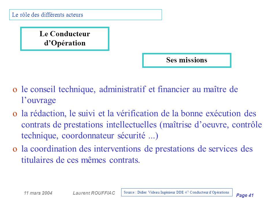 11 mars 2004Laurent ROUFFIAC Page 41 Le rôle des différents acteurs ole conseil technique, administratif et financier au maître de louvrage ola rédact