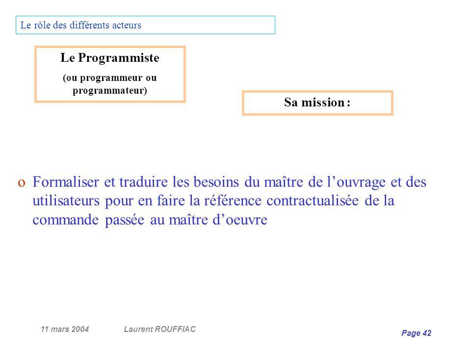 11 mars 2004Laurent ROUFFIAC Page 42 Le rôle des différents acteurs oFormaliser et traduire les besoins du maître de louvrage et des utilisateurs pour