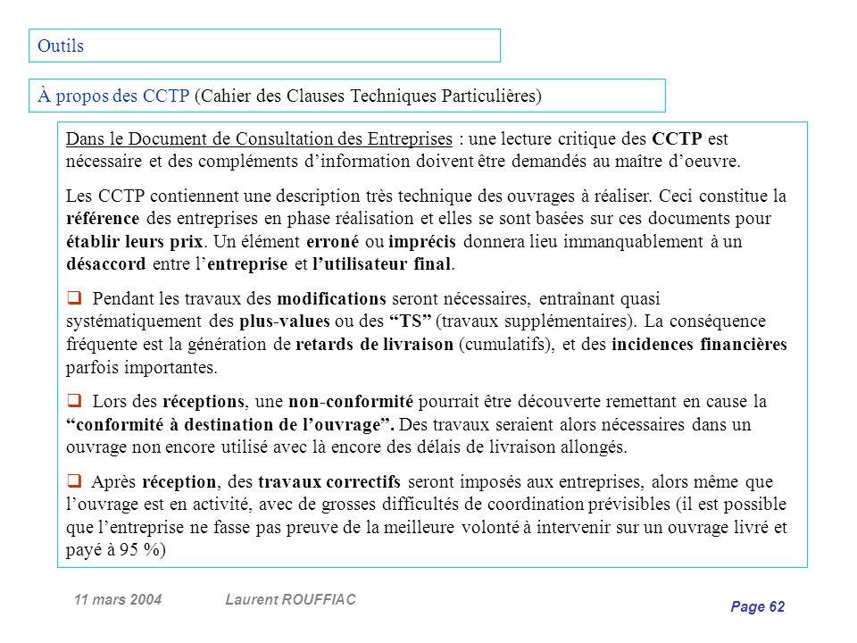 11 mars 2004Laurent ROUFFIAC Page 62 À propos des CCTP (Cahier des Clauses Techniques Particulières) Dans le Document de Consultation des Entreprises