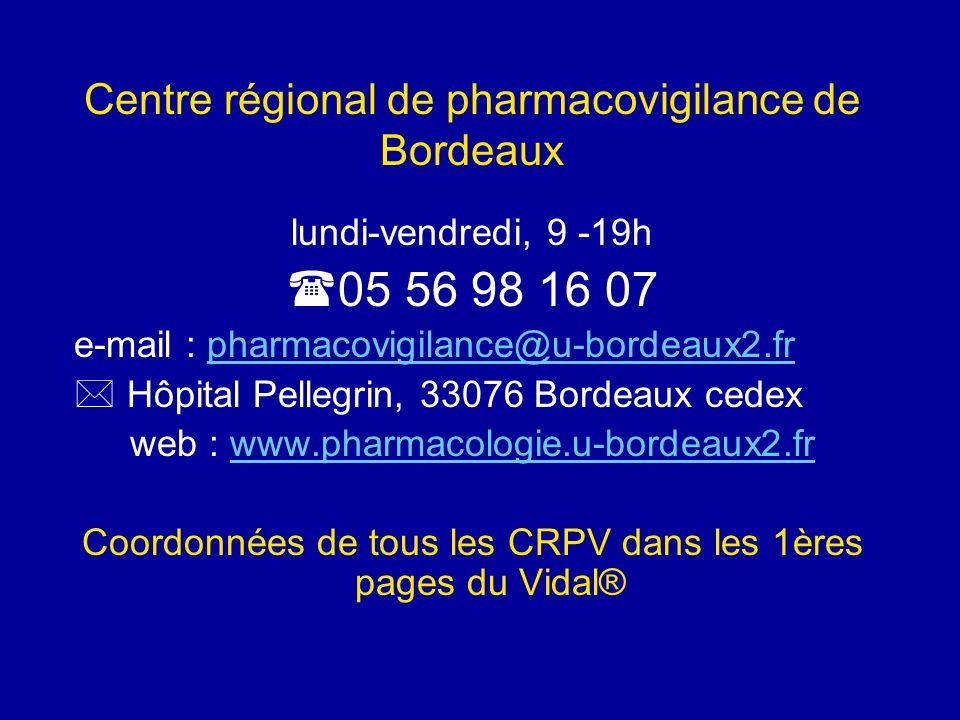 Centre régional de pharmacovigilance de Bordeaux lundi-vendredi, 9 -19h 05 56 98 16 07 e-mail : pharmacovigilance@u-bordeaux2.frpharmacovigilance@u-bo