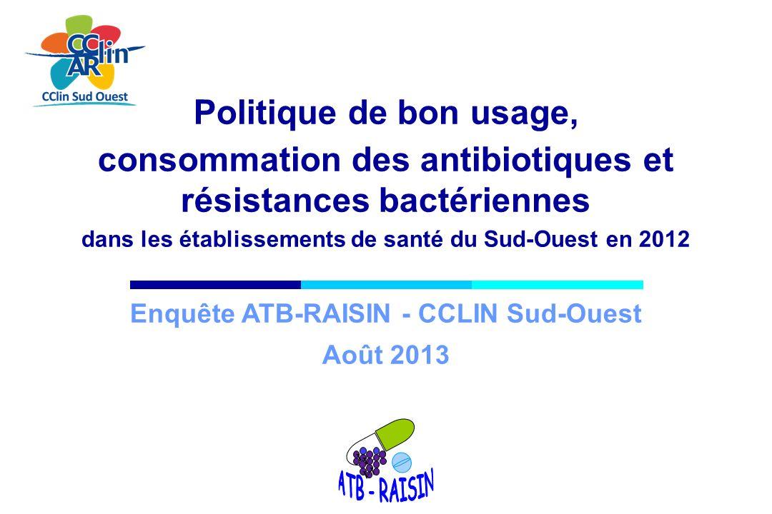 Politique de bon usage, consommation des antibiotiques et résistances bactériennes dans les établissements de santé du Sud-Ouest en 2012 Enquête ATB-R