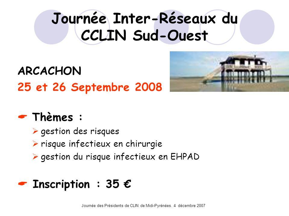 Journée des Présidents de CLIN de Midi-Pyrénées. 4 décembre 2007 Journée Inter-Réseaux du CCLIN Sud-Ouest ARCACHON 25 et 26 Septembre 2008 Thèmes : ge