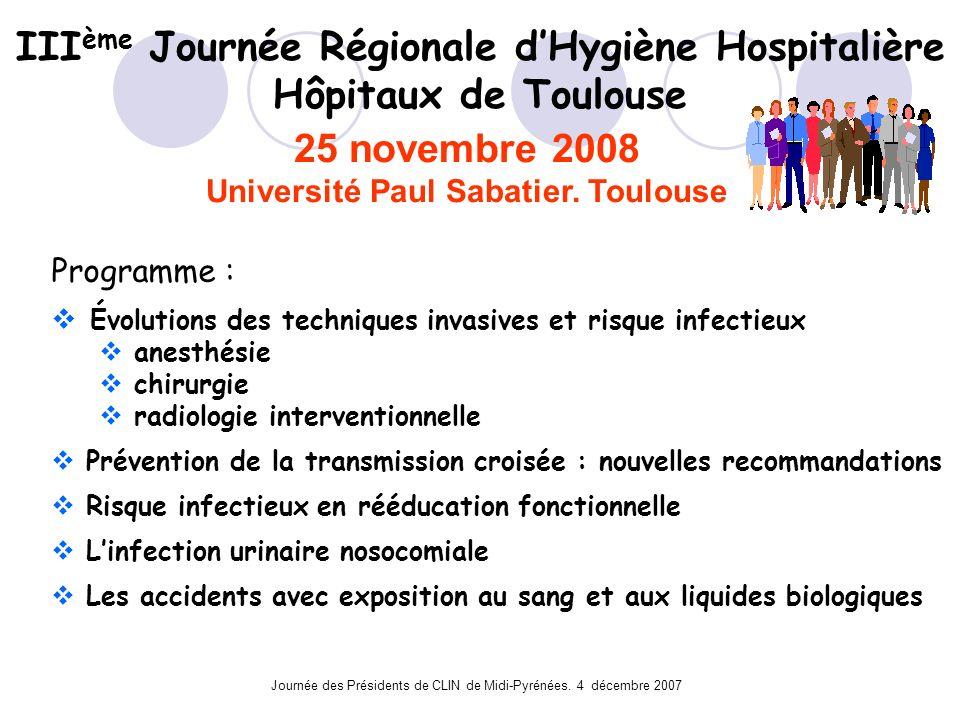 Journée des Présidents de CLIN de Midi-Pyrénées. 4 décembre 2007 III ème Journée Régionale dHygiène Hospitalière Hôpitaux de Toulouse 25 novembre 2008