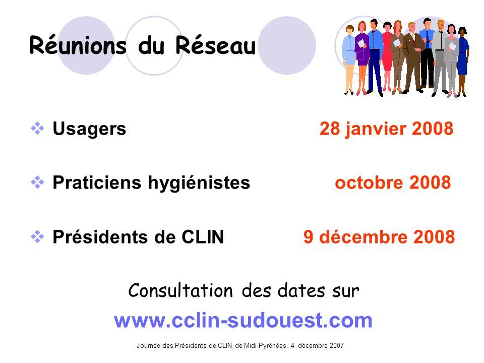 Journée des Présidents de CLIN de Midi-Pyrénées. 4 décembre 2007 Réunions du Réseau Usagers 28 janvier 2008 Praticiens hygiénistes octobre 2008 Présid
