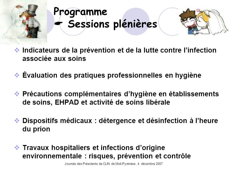 Journée des Présidents de CLIN de Midi-Pyrénées. 4 décembre 2007 Programme Sessions plénières Indicateurs de la prévention et de la lutte contre linfe
