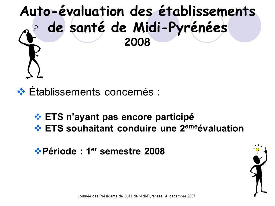 Journée des Présidents de CLIN de Midi-Pyrénées. 4 décembre 2007 Auto-évaluation des établissements de santé de Midi-Pyrénées 2008 Établissements conc