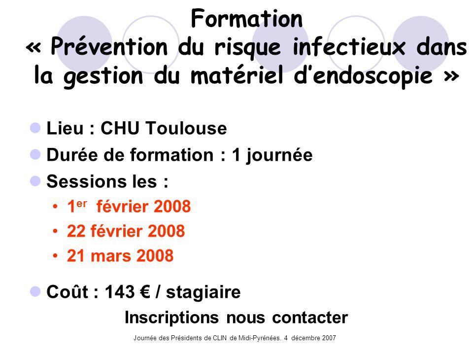 Journée des Présidents de CLIN de Midi-Pyrénées. 4 décembre 2007 Formation « Prévention du risque infectieux dans la gestion du matériel dendoscopie »