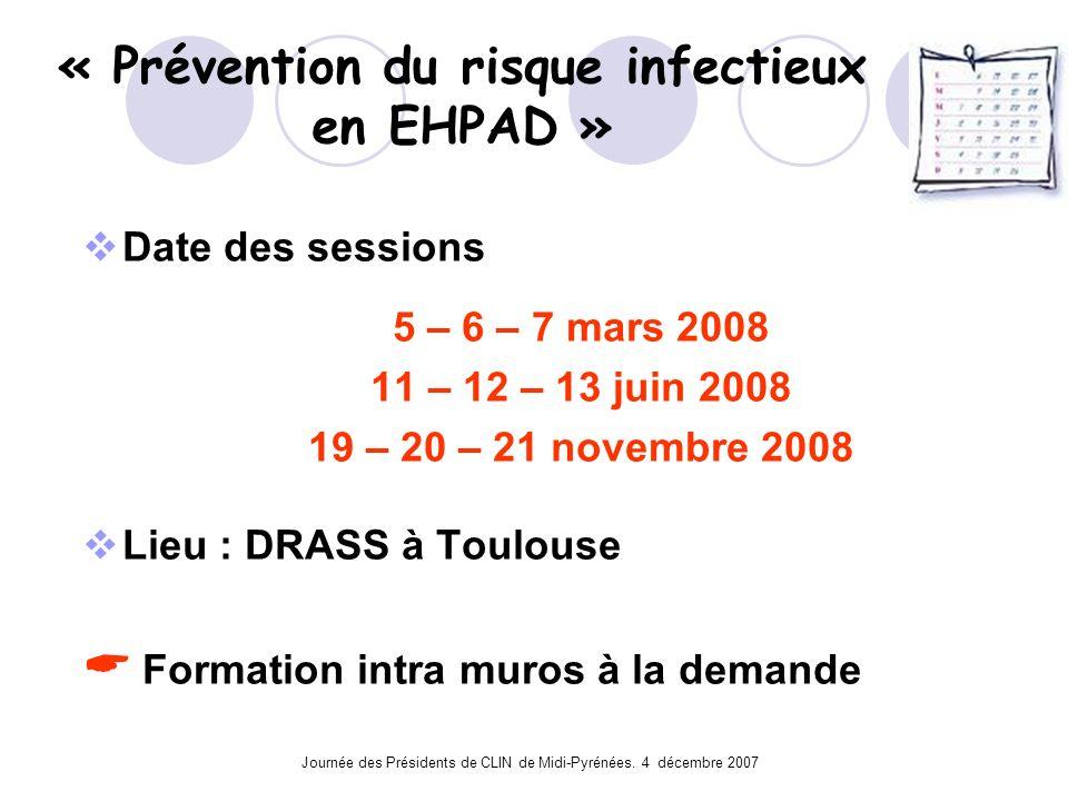 Journée des Présidents de CLIN de Midi-Pyrénées. 4 décembre 2007 « Prévention du risque infectieux en EHPAD » Date des sessions 5 – 6 – 7 mars 2008 11