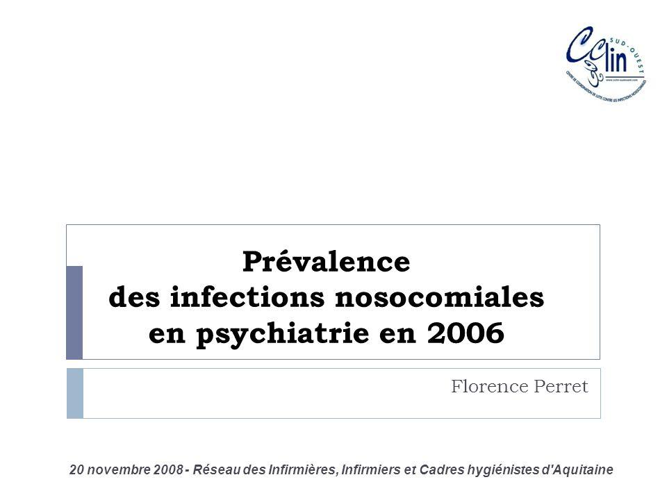 Prévalence des infections nosocomiales en psychiatrie en 2006 Florence Perret 20 novembre 2008 - Réseau des Infirmières, Infirmiers et Cadres hygiénis