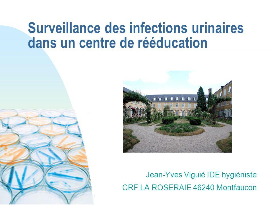 Surveillance des infections urinaires dans un centre de rééducation Jean-Yves Viguié IDE hygiéniste CRF LA ROSERAIE 46240 Montfaucon PHOTO ROSERAIE