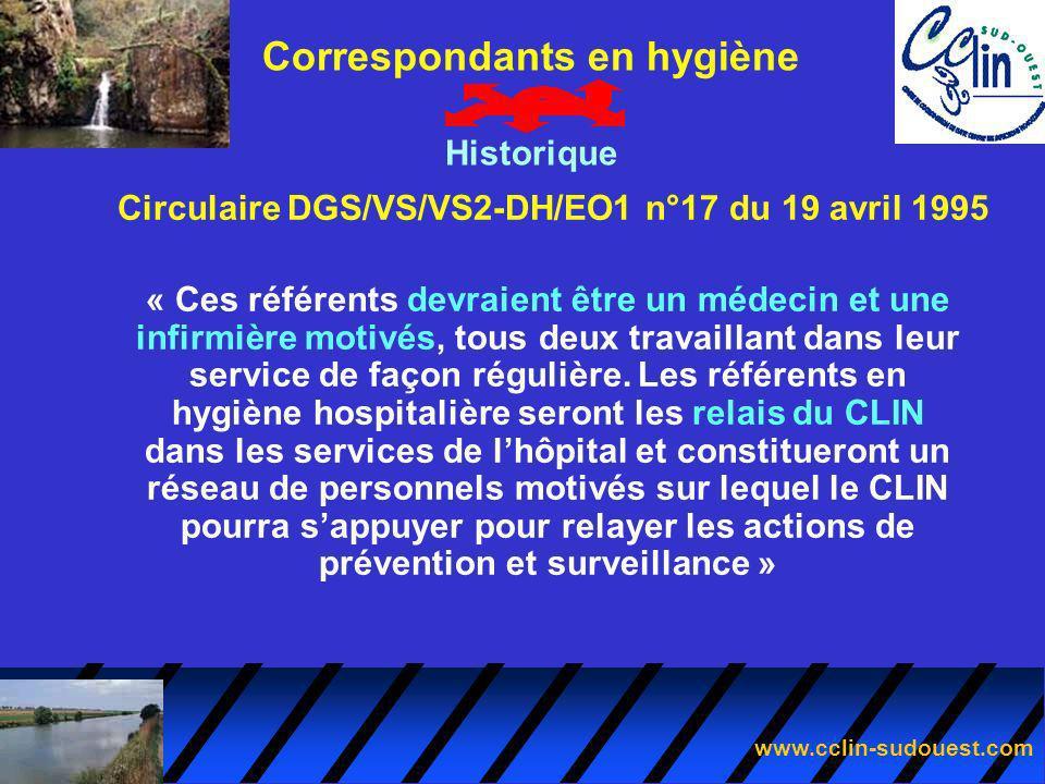 www.cclin-sudouest.com Circulaire DGS/VS/VS2-DH/EO1 n°17 du 19 avril 1995 Correspondants en hygiène Historique « Ces référents devraient être un médec