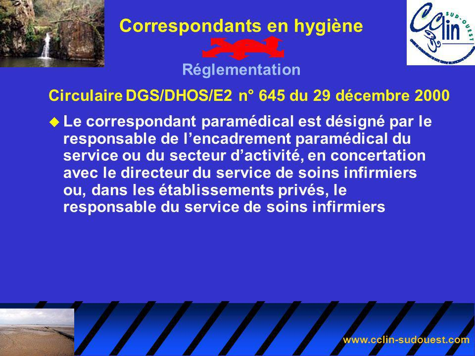 www.cclin-sudouest.com Circulaire DGS/DHOS/E2 n° 645 du 29 décembre 2000 Correspondants en hygiène Réglementation u Le correspondant paramédical est d