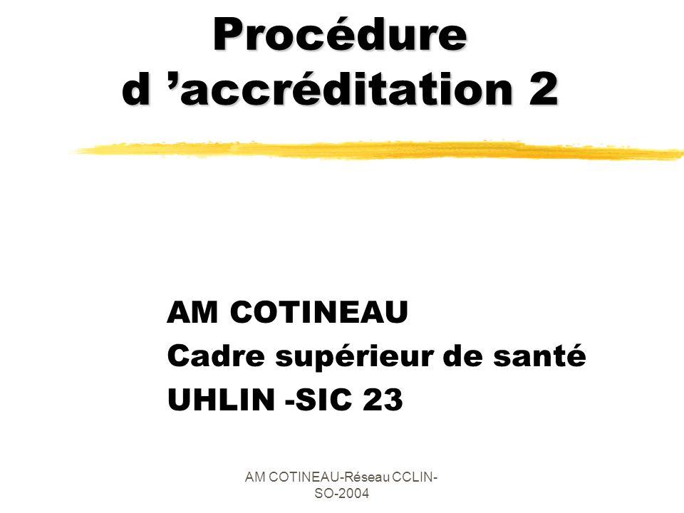AM COTINEAU-Réseau CCLIN- SO-2004 Procédure d accréditation 2 AM COTINEAU Cadre supérieur de santé UHLIN -SIC 23