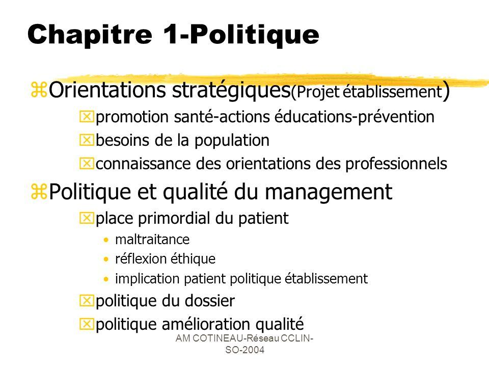 AM COTINEAU-Réseau CCLIN- SO-2004 Chapitre 1-Politique zOrientations stratégiques (Projet établissement ) xpromotion santé-actions éducations-préventi