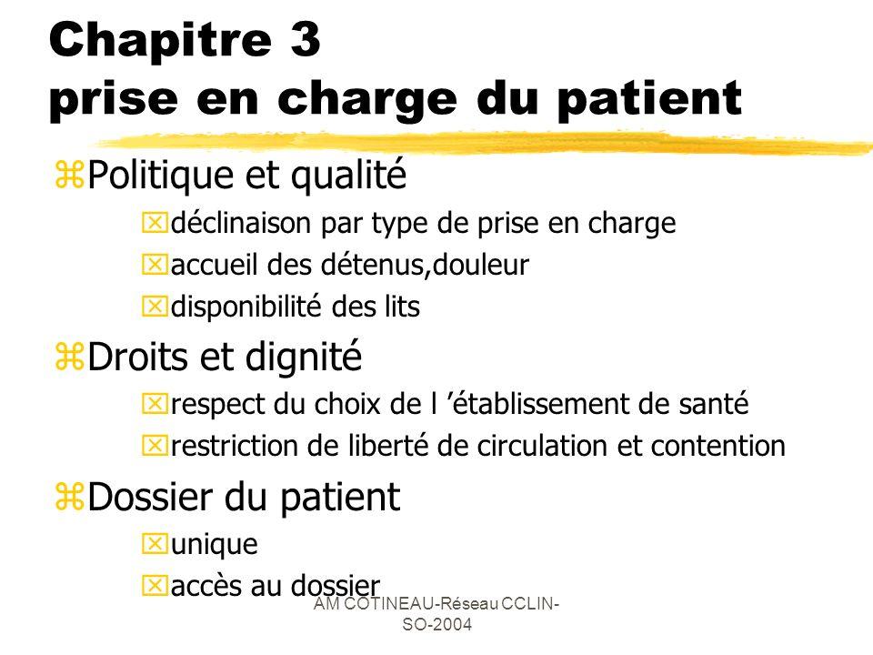 AM COTINEAU-Réseau CCLIN- SO-2004 Chapitre 3 prise en charge du patient zPolitique et qualité xdéclinaison par type de prise en charge xaccueil des dé