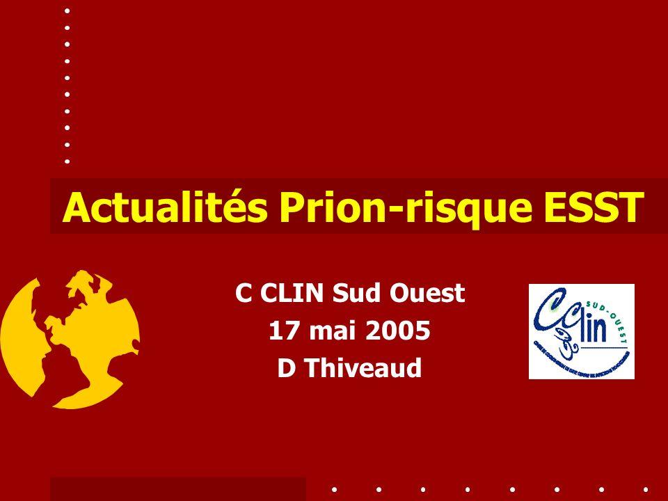C CLIN Sud Ouest 17 mai 2005 D Thiveaud Actualités Prion-risque ESST