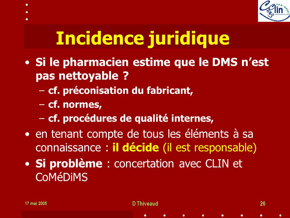17 mai 2005 D Thiveaud26 Incidence juridique Si le pharmacien estime que le DMS nest pas nettoyable .