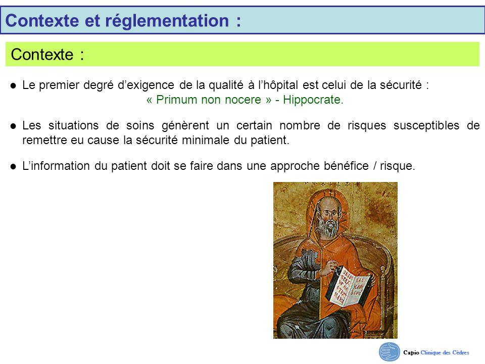 Capio Clinique des Cèdres Contexte et réglementation : Contexte : Le premier degré dexigence de la qualité à lhôpital est celui de la sécurité : « Pri
