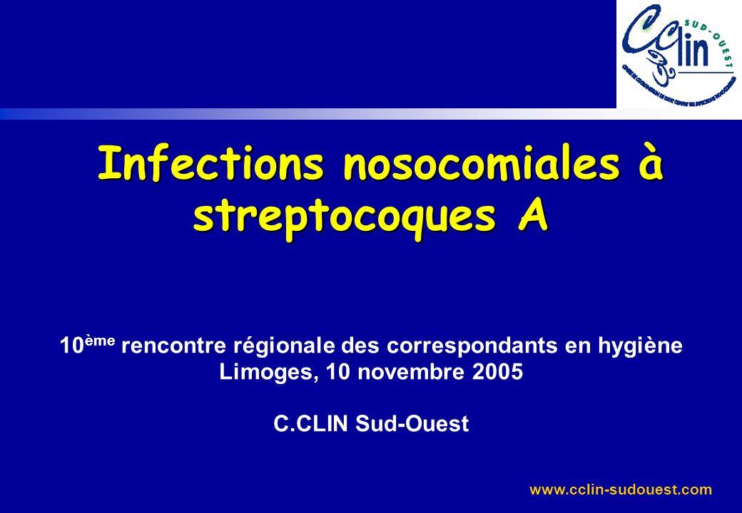 www.cclin-sudouest.com Signalements dinfections à SGA post-opératoires, France, 01/08/01 au 31/12/03 (n=9) : investigations âRevue du séjour et de lintervention (n=9) âRecherche dautres isolements de SGA auprès du laboratoire (n=4) âEnvoi des souches au CNR (n=6) âRecherche dautre cas chez les patients (n=6) r 1cas dendométrite identifié chez une patiente ayant accouché le même jour que les 2 patients opérés Point commun : 1 chirurgien