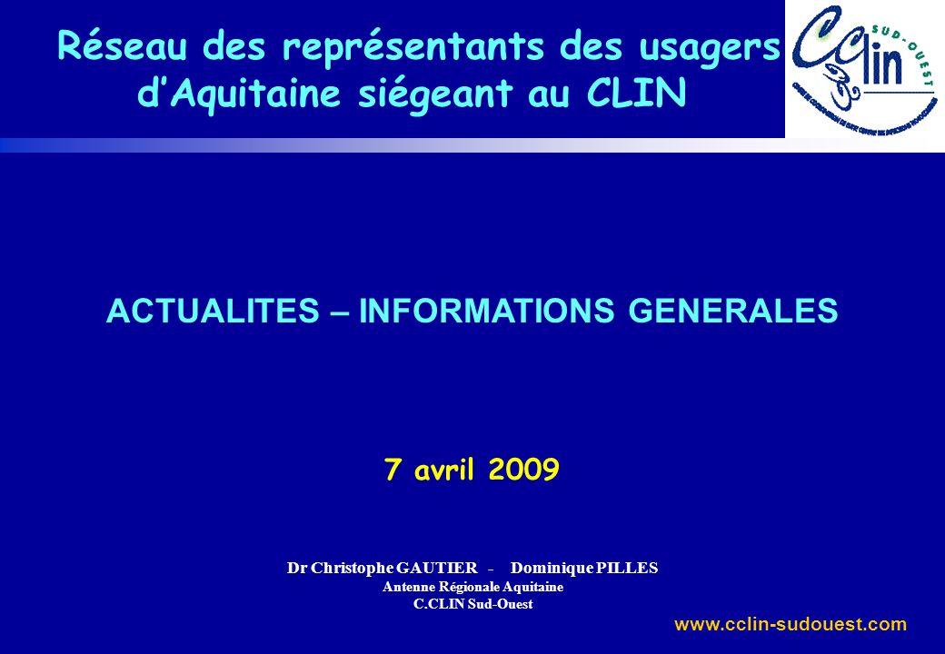 www.cclin-sudouest.com ACTUALITES – INFORMATIONS GENERALES 7 avril 2009 Dr Christophe GAUTIER - Dominique PILLES Antenne Régionale Aquitaine C.CLIN Su