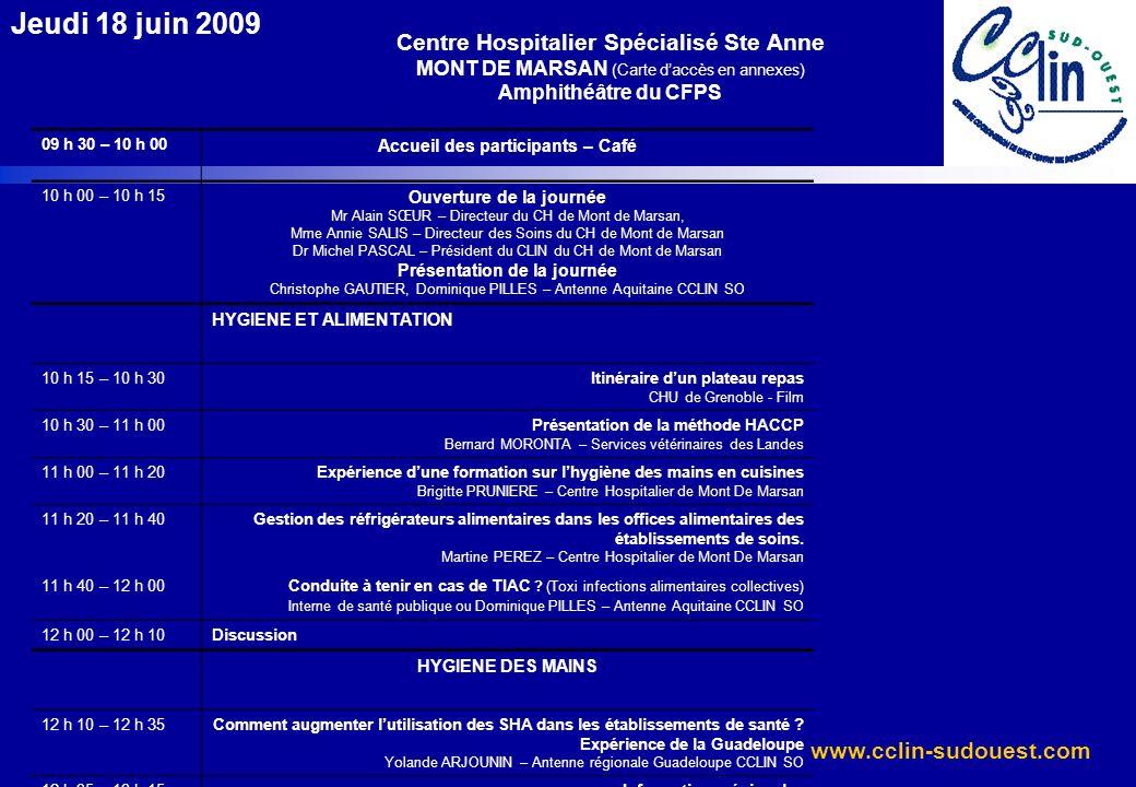 www.cclin-sudouest.com Jeudi 18 juin 2009 Centre Hospitalier Spécialisé Ste Anne MONT DE MARSAN (Carte daccès en annexes) Amphithéâtre du CFPS 09 h 30