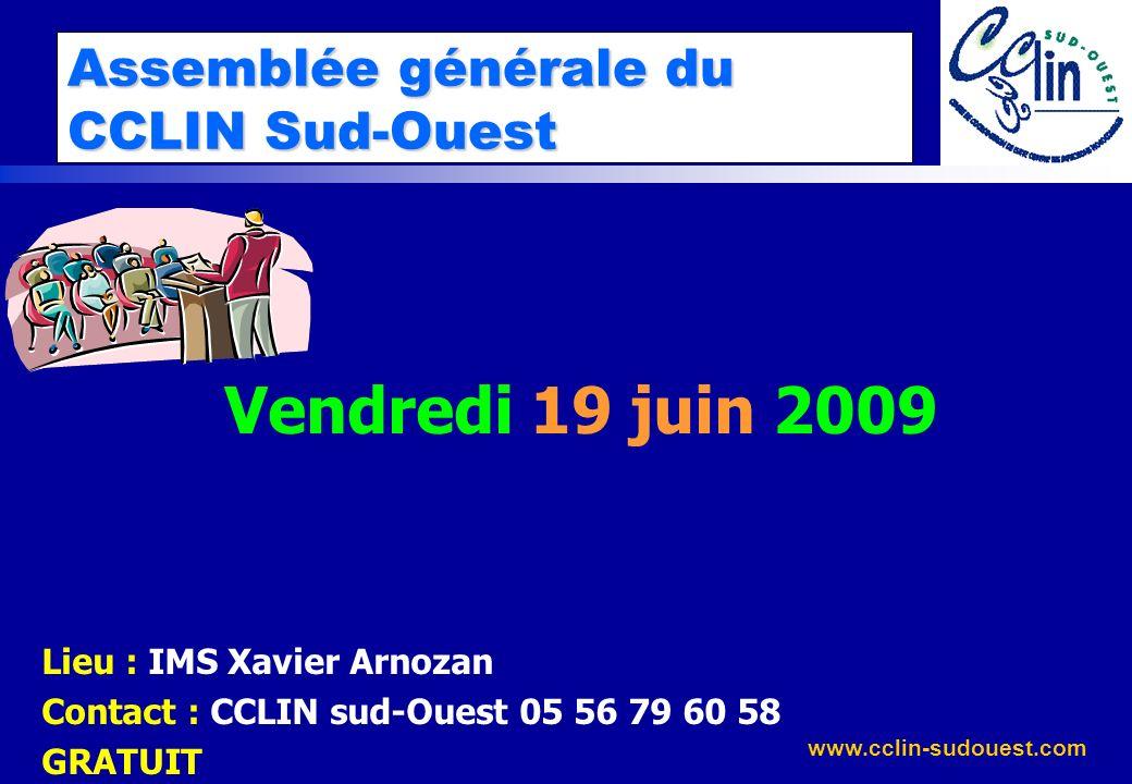www.cclin-sudouest.com Assemblée générale du CCLIN Sud-Ouest Vendredi 19 juin 2009 Lieu : IMS Xavier Arnozan Contact : CCLIN sud-Ouest 05 56 79 60 58