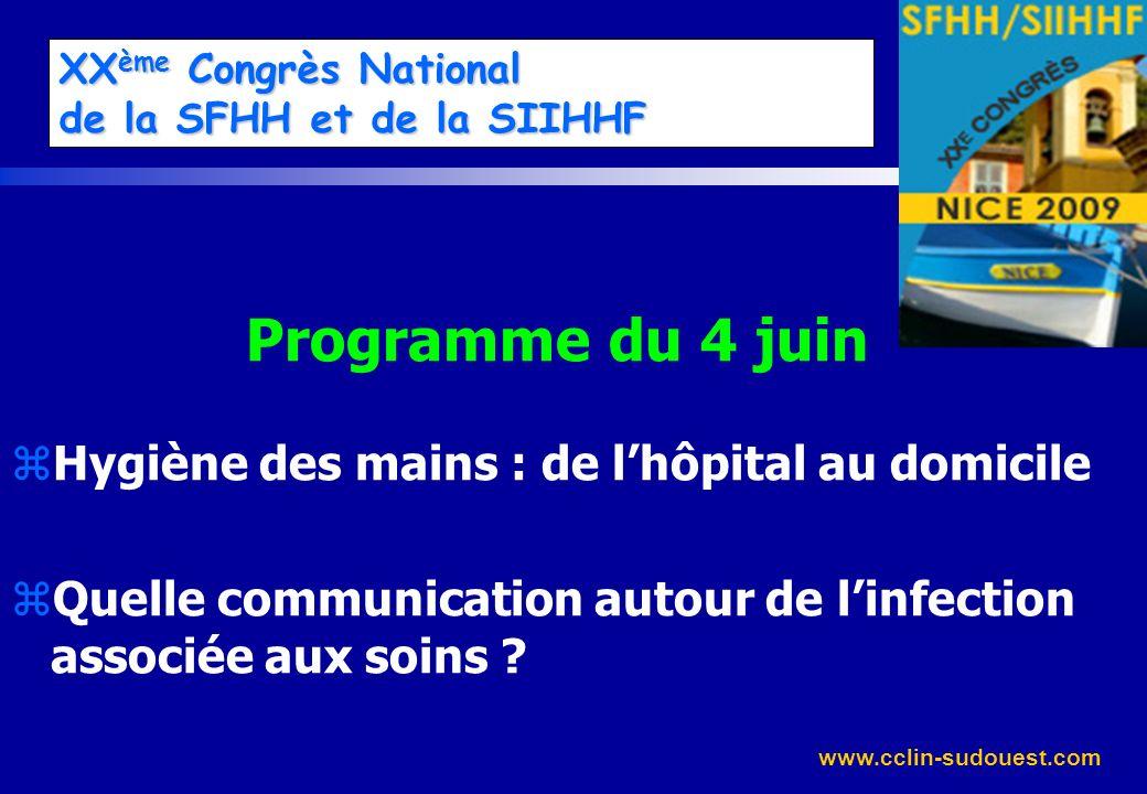www.cclin-sudouest.com XX ème Congrès National de la SFHH et de la SIIHHF Programme du 4 juin zHygiène des mains : de lhôpital au domicile zQuelle com