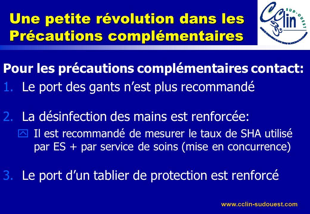 www.cclin-sudouest.com Une petite révolution dans les Précautions complémentaires Pour les précautions complémentaires contact: 1.Le port des gants ne
