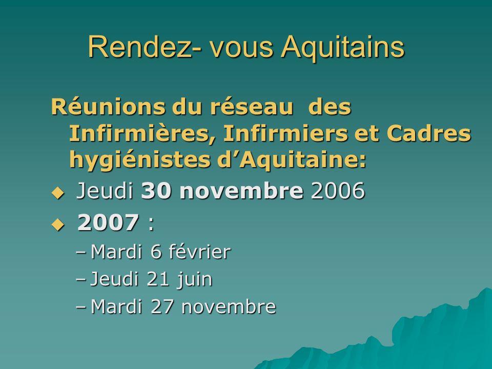Rendez- vous Aquitains Réunions du réseau des Infirmières, Infirmiers et Cadres hygiénistes dAquitaine: Jeudi 30 novembre 2006 Jeudi 30 novembre 2006