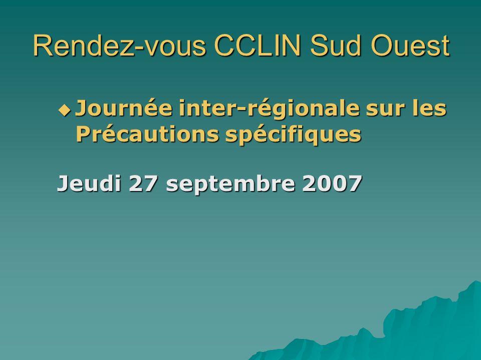 Rendez-vous CCLIN Sud Ouest Journée inter-régionale sur les Précautions spécifiques Journée inter-régionale sur les Précautions spécifiques Jeudi 27 s