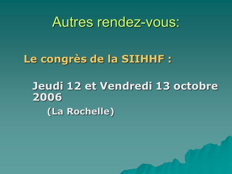 Autres rendez-vous: Le congrès de la SIIHHF : Jeudi 12 et Vendredi 13 octobre 2006 (La Rochelle)