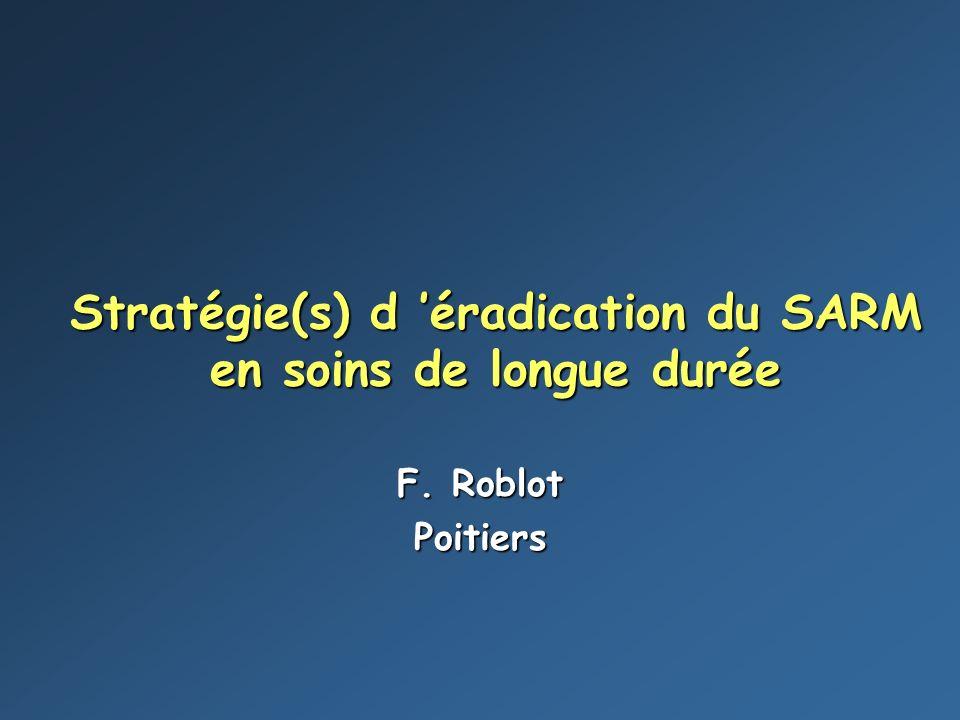 Stratégie(s) d éradication du SARM en soins de longue durée F. Roblot Poitiers