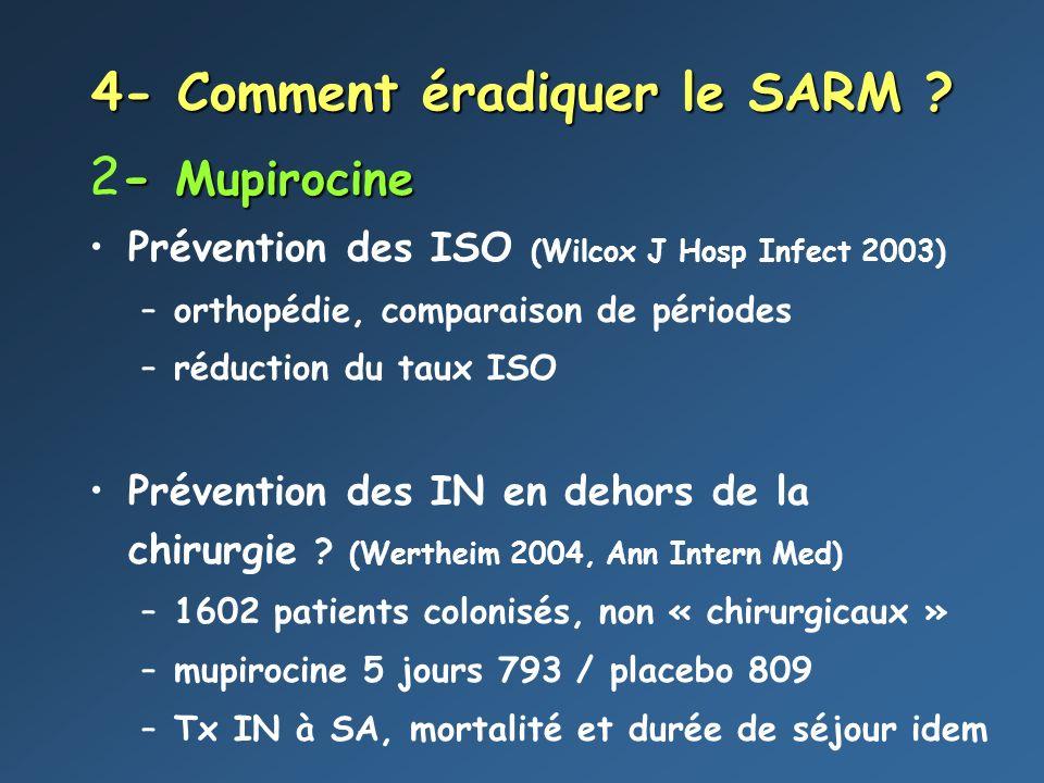 4- Comment éradiquer le SARM ? - Mupirocine 2- Mupirocine Prévention des ISO (Wilcox J Hosp Infect 2003) –orthopédie, comparaison de périodes –réducti
