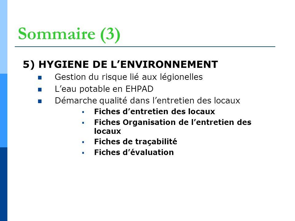 Sommaire (3) 5) HYGIENE DE LENVIRONNEMENT Gestion du risque lié aux légionelles Leau potable en EHPAD Démarche qualité dans lentretien des locaux Fich