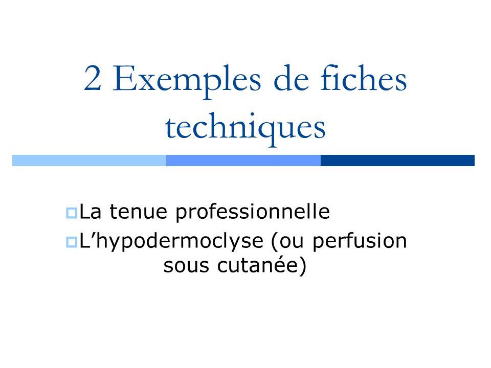 2 Exemples de fiches techniques La tenue professionnelle Lhypodermoclyse (ou perfusion sous cutanée)