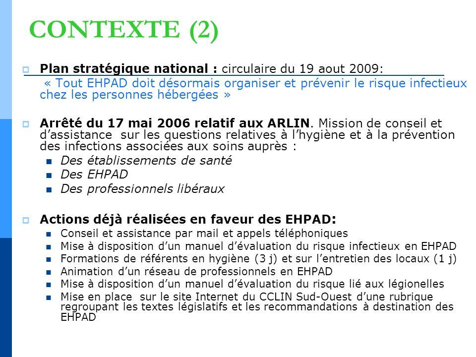 CONTEXTE (2) Plan stratégique national : circulaire du 19 aout 2009: « Tout EHPAD doit désormais organiser et prévenir le risque infectieux chez les p
